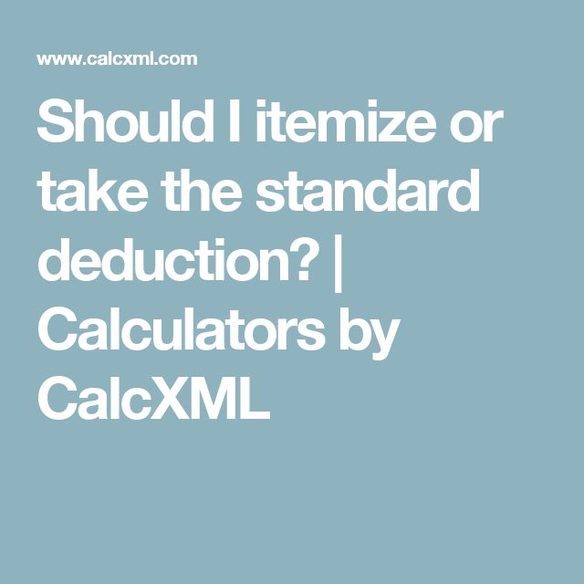 Should I itemize or take the standard deduction?   Calculators by CalcXML