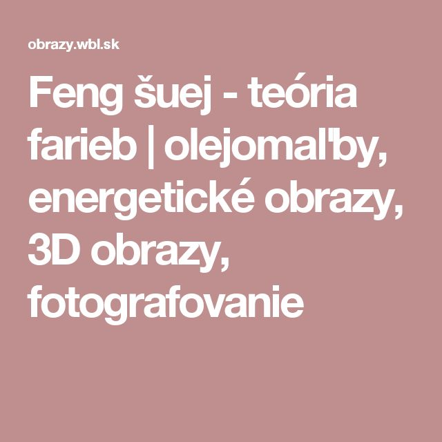 Feng šuej - teória farieb   olejomaľby, energetické obrazy, 3D obrazy, fotografovanie