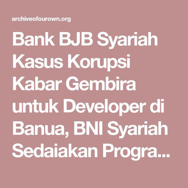 Bank BJB Syariah Kasus Korupsi Kabar Gembira untuk Developer di Banua, BNI Syariah Sedaiakan Program Ini - Chapter 3 - sekartong2 - a2 ~a due~ [Archive of Our Own]