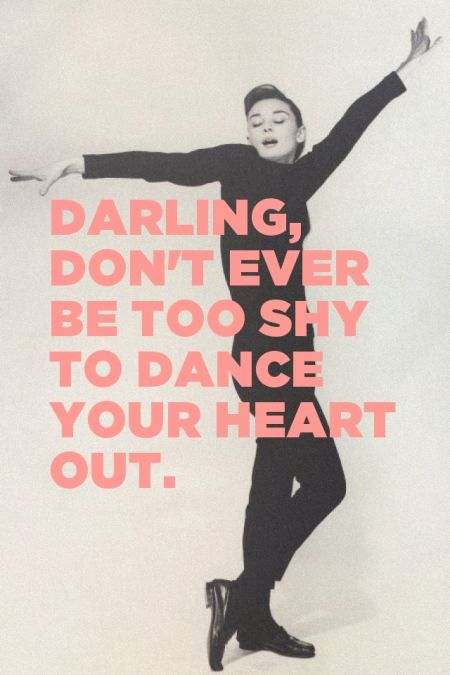 Darling, don't ever be too shy to dance your heart out. | Mary made this with…
