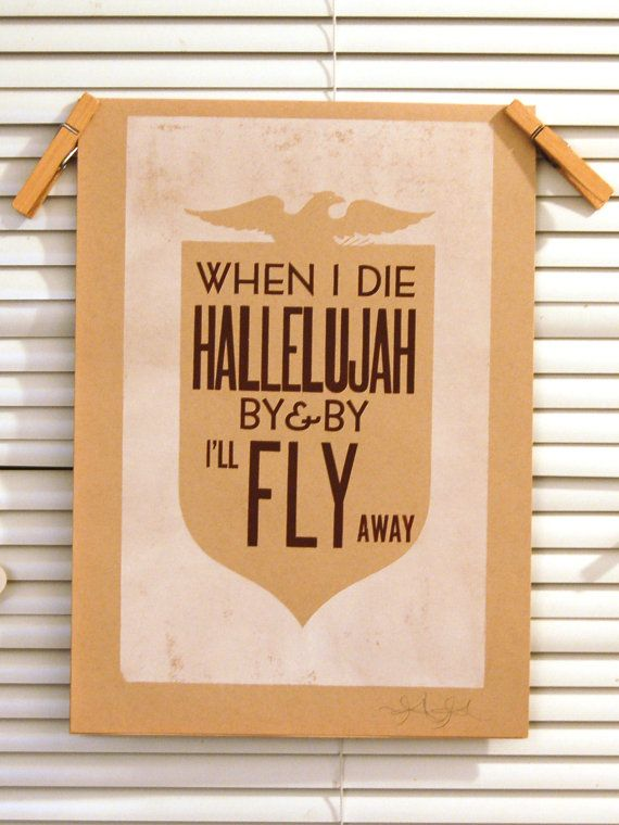 When i die hallelujah by & by, ill fly away.  Looking fwd to that day!