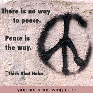 "#Zen Message: ""There is no way to peace. Peace is the way."" ~Thich Nhat Hahn 
