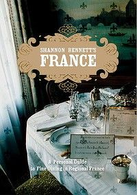 Shannon Bennett's France, A Personal Guide to Fine Dining in Regional France.