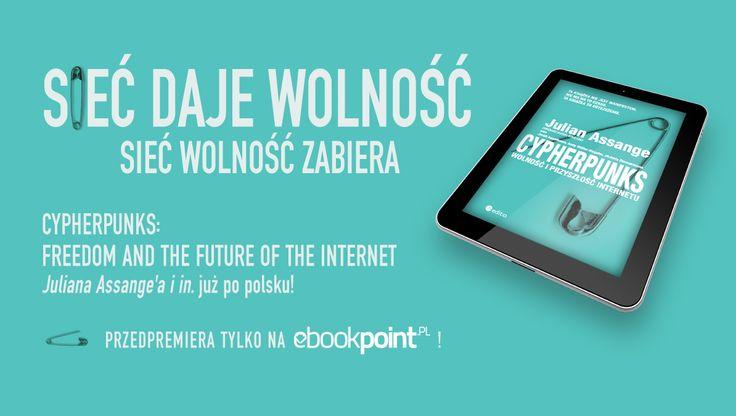 Cypherpunks. Wolność i przyszłość internetu --- Autorzy: Julian Assange, Jacob Appelbaum, Andy Müller-Maguhn, Jérémie Zimmermann    --- Przyłącz się do dyskusji i działaj, zanim będzie za późno!