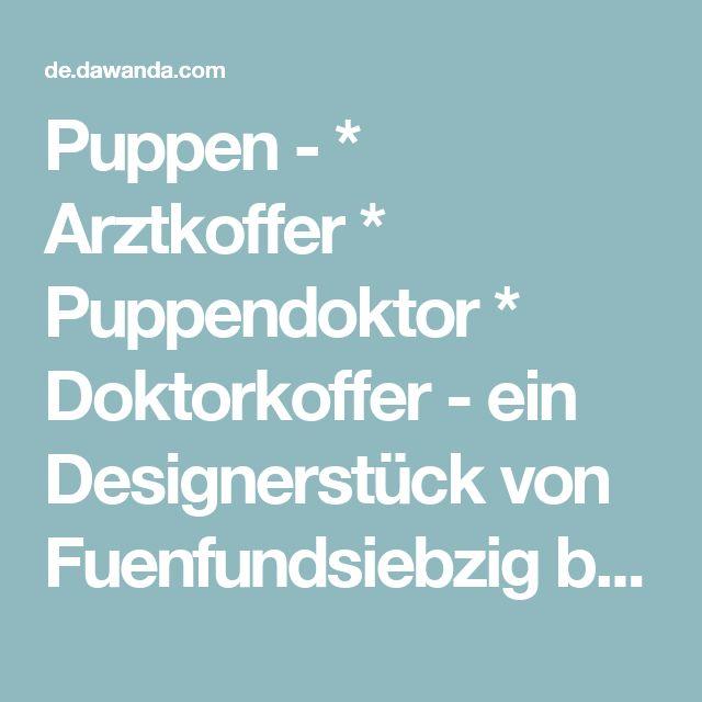 Puppen - * Arztkoffer * Puppendoktor * Doktorkoffer - ein Designerstück von Fuenfundsiebzig bei DaWanda