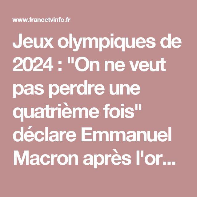 """Jeux olympiques de 2024 : """"On ne veut pas perdre une quatrième fois"""" déclare Emmanuel Macron après l'oral des Français"""