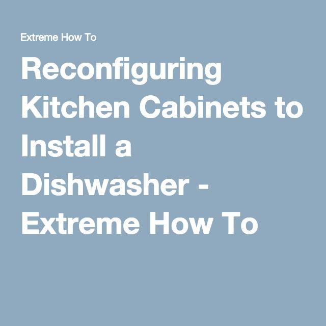 Reconfiguring Kitchen Cabinets to Install a Dishwasher - Extreme How To