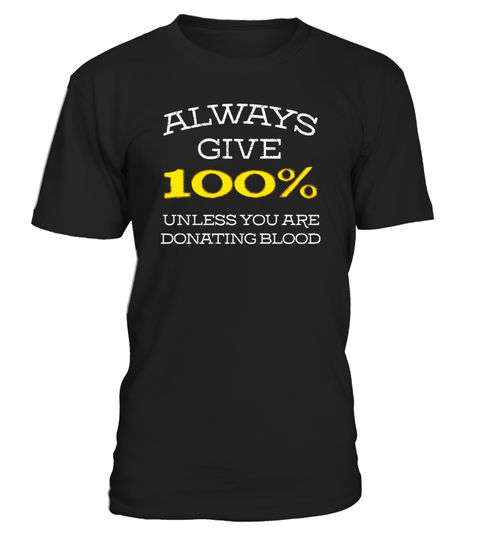 """# Always Give 100% Unless You're Donating Blood T Shirts .  Special Offer, not available in shops      Comes in a variety of styles and colours      Buy yours now before it is too late!      Secured payment via Visa / Mastercard / Amex / PayPal      How to place an order            Choose the model from the drop-down menu      Click on """"Buy it now""""      Choose the size and the quantity      Add your delivery address and bank details      And that's it!      Tags: These funny custom design…"""