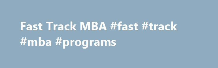 """Fast Track MBA #fast #track #mba #programs http://liberia.nef2.com/fast-track-mba-fast-track-mba-programs/  # Fast-Track MBA Program Requirements for Students with an Undergraduate Business Degree iframe src=""""http://www.googletagmanager.com/ns.html?id=GTM-KTJD7N"""" height=""""0″ width=""""0″ style=""""display:none;visibility:hidden"""" /iframe The Fast-Track MBA program is open only to students who have completed an undergraduate business degree from an AACSB accredited school within the past 10 years…"""