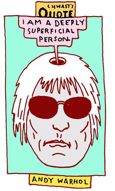 """Chwast's Quotes: """"I am a deeply superficial person."""" - Andy Warhol"""