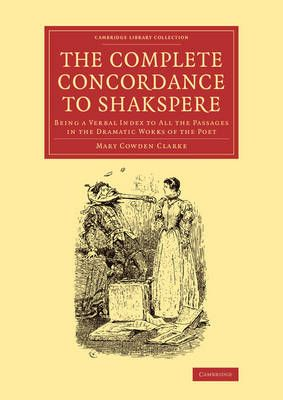 The Complete Concordance to ShakspereBeing a Verbal Index to All the Passages in the Dramatic Works of the Poet