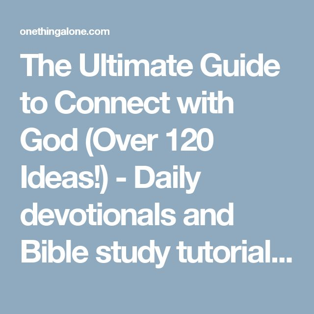 The Ultimate Guide to Connect with God (Over 120 Ideas!) - Daily devotionals and Bible study tutorials leading you to deeper intimacy with God - One Thing Alone
