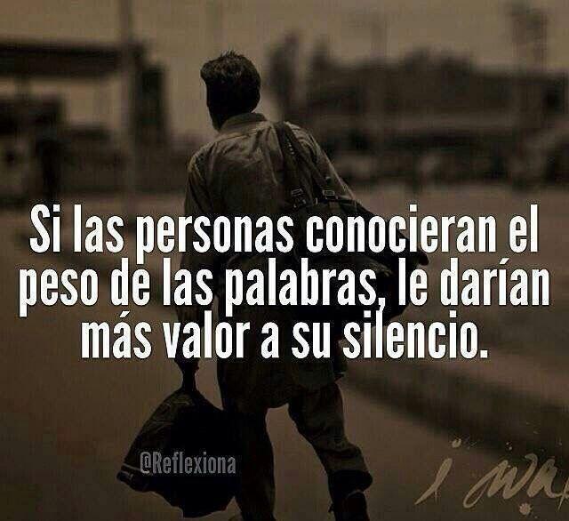 Si las personas conocieran el peso de las palabras, le darían más valor a su silencio