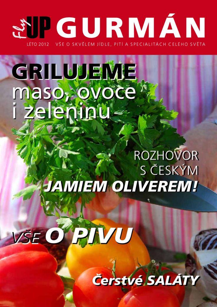 06_GURMAN_FINALE  GRilUjeMe maso, ovoce i zeleninu JamIem OlIVerem! JamIem OlIVerem! ROzHOVOR S čESKýM ROzHOVOR S čESKýM Čerstvé saláty Čerstvé saláty VŠE O SKVĚLÉM JÍDLE, PITÍ A SPECIALITÁCH CELÉHO SVĚTALÉTO2012