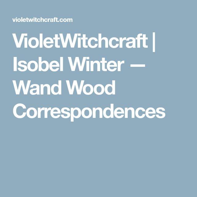VioletWitchcraft   Isobel Winter — Wand Wood Correspondences