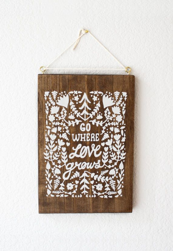Screen Print on Wood Go Where Love Grows by satchelandsage, $40.00 #ShareTheLove