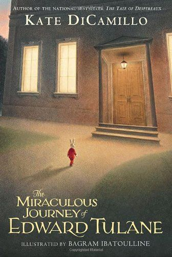 """The Miraculous Journey of Edward Tulane"", by Kate DiCamillo, illustrated by Bagram Ibatoulline - a self-centred toy bunny loves only himself, until separation from his owner sets him on the road to compassion."