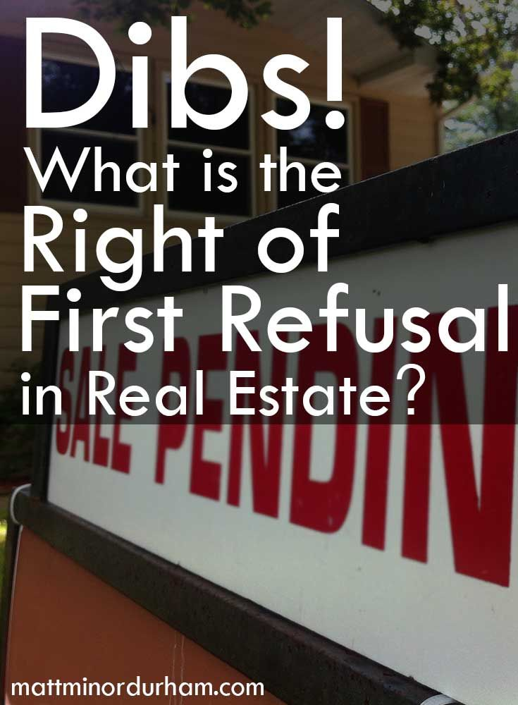 What is the Right of First Refusal in Real Estate? http://mattminordurham.com/dibs-what-is-the-right-of-first-refusal-in-real-estate/