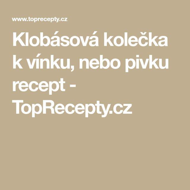 Klobásová kolečka k vínku, nebo pivku recept - TopRecepty.cz
