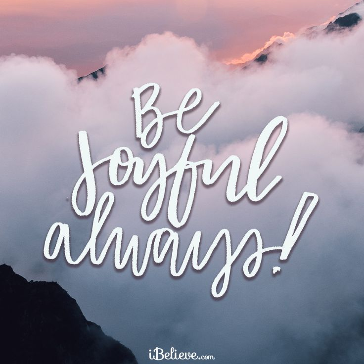"""A Prayer for the Strength We Need to be Joyful By Meg Bucher """"Be joyful always."""" 1 Thessalonians 5:16 (GLT) The Bible commands us to """"be joyful always,""""(1Thessalonians 5:16) but it takes strength to hold onto joy when life threat..."""
