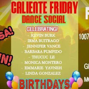 Join us at CALIENTE FRIDAY - JULY 22 Celebrating! Kevin Burk, Irma Buitrago, Laura Reyes, Barbara Pumpido, Thutuc Le, Monica Montero, Emmarie Yavneh, Linda Gonzalez Birthday's Bash!!!  Salseros - Bachateros, Come start your weekend and celebrate with Us all of these Birthdays at Caliente Friday with plenty of space to dance and have an Awesome Time, Friday JULY 22 At Step N Dance with a nice and friendly atmosphere, and awesome music by D J Artie Bronx -----------------------