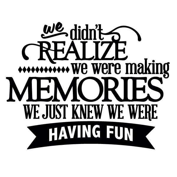 Pictures Make Memories Quotes: We Didn't Realize We Were Making Memories