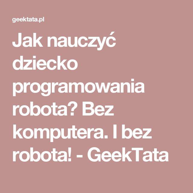 Jak nauczyć dziecko programowania robota? Bez komputera. I bez robota! - GeekTata
