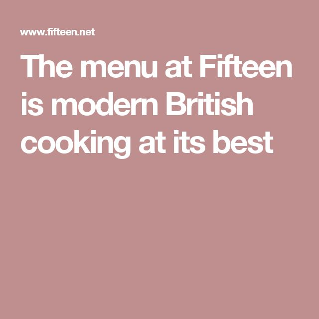 The menu at Fifteen is modern British cooking at its best