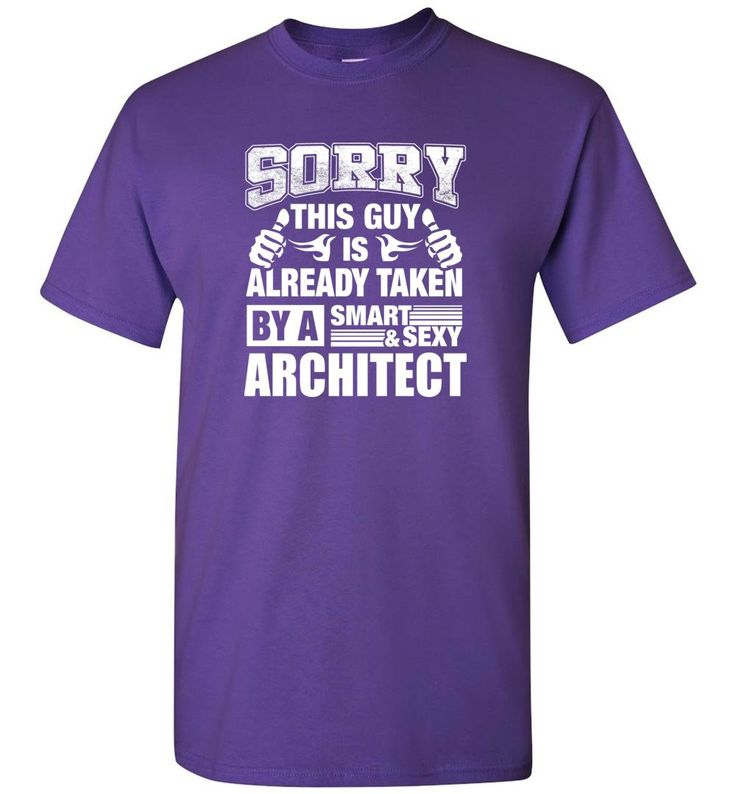 ARCHITECT Shirt Sorry This Guy Is Already Taken By A Smart Sexy Wife, Lover, Girlfriend - Short Sleeve T-Shirt