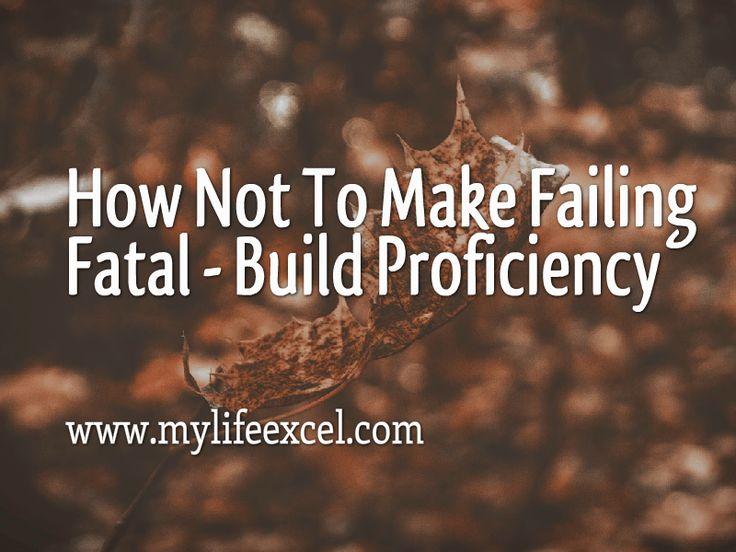 How Not To Make Failing Fatal – Build Proficiency http://www.mylifeexcel.com/failing-fatal-build-proficiency/