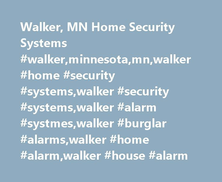 Walker, MN Home Security Systems #walker,minnesota,mn,walker #home #security #systems,walker #security #systems,walker #alarm #systmes,walker #burglar #alarms,walker #home #alarm,walker #house #alarm http://memphis.remmont.com/walker-mn-home-security-systems-walkerminnesotamnwalker-home-security-systemswalker-security-systemswalker-alarm-systmeswalker-burglar-alarmswalker-home-alarmwalker-house-alarm/  # Walker, MN Home Security Systems Home security is one of the most important things to…