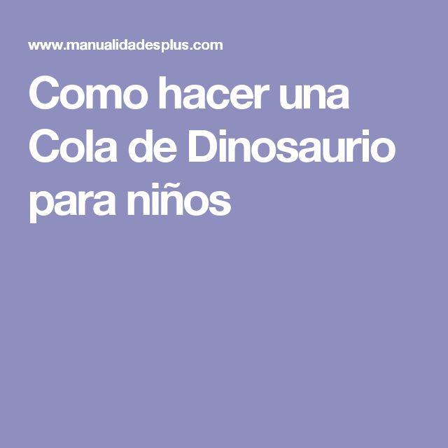 Como hacer una Cola de Dinosaurio para niños