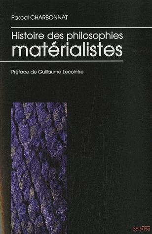 Histoire des philosophies matérialistes, Paris, Syllepse, collection « Matériologiques », 2007, 652 pages, 33 euros.      Pascal CHARBONNAT