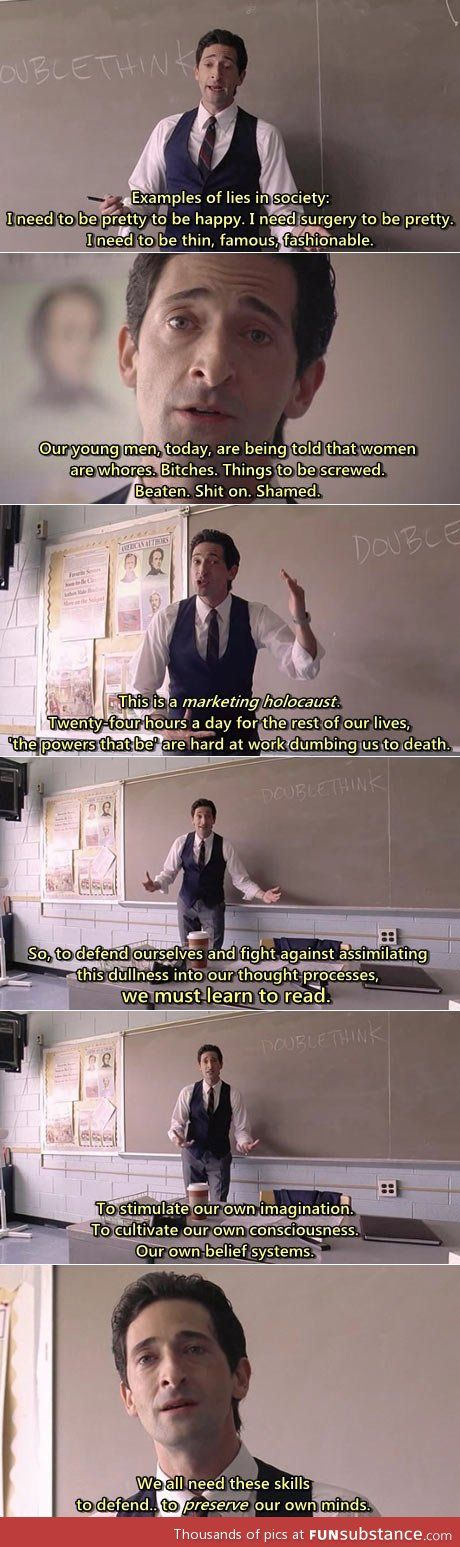 Dear lord what movie is this?? This whole monologue needs to be plastered on walls of schools, offices, etc.,!! Spread the word: Society is built on a throne of lies and it's up to US to educate ourselves!!!