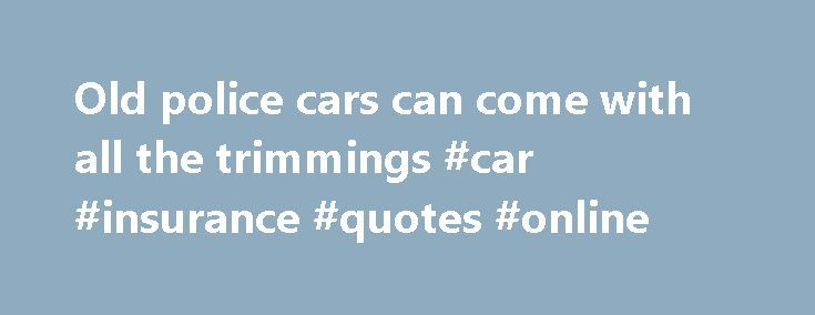 Old police cars can come with all the trimmings #car #insurance #quotes #online http://car.nef2.com/old-police-cars-can-come-with-all-the-trimmings-car-insurance-quotes-online/  #police cars for sale # Old police cars can come with all the trimmings When[...]