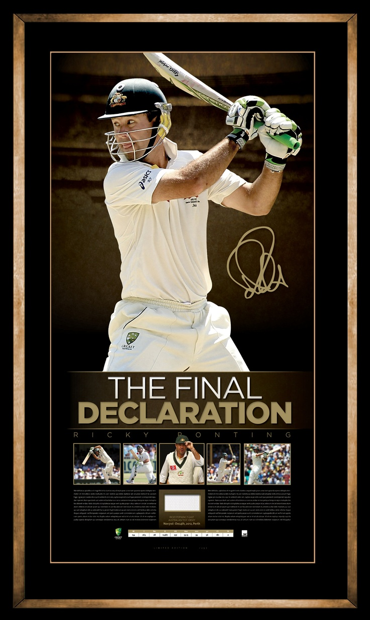 His declaration proved to be prophetic, when Ponting, still only 20 years old, fell agonisingly short of a Test century on debut and then went on to become the most prolific run scorer in the history of Australian Cricket. Personally signed by retiring great Ricky Ponting Includes a piece of this retiring series Test Shirt Features the full statistics and images of his stunning career Strictly limited to 257 units only (Test High Score) Impressive 850 x 450 in size