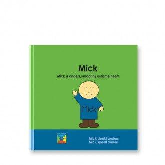 Mick. Mick is anders, omdat hij autisme heeft Mick denkt anders, Mick speelt anders Mick is een voorleesboekje over autisme voor de allerjongsten.
