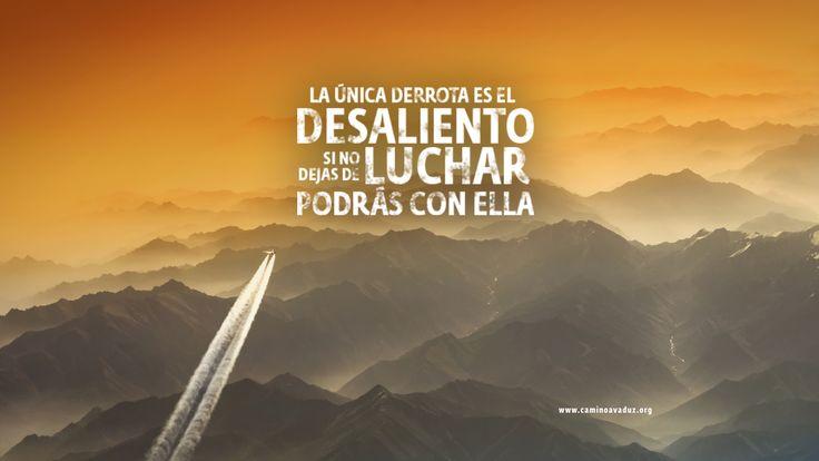 No hay derrota más que el desaliento. Nunca pierdas la esperanza.   www.caminavaduz.org