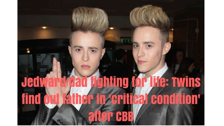 Jedward dad fighting for life: Twins find out father in 'critical condit...
