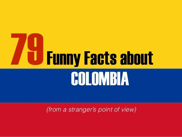 79 Funny facts about Colombia  (I found some to be true)