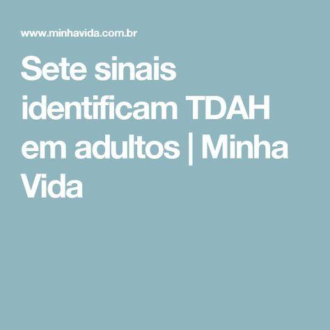 Sete sinais identificam TDAH em adultos | Minha Vida
