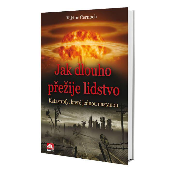 JAK DLOUHO PŘEŽIJE LIDSTVO - katastrofy, které jednou nastanou,  autor Viktor Černoch (literatura faktu) https://www.alpress.cz/jak-dlouho-prezije-lidstvo-katastro…/