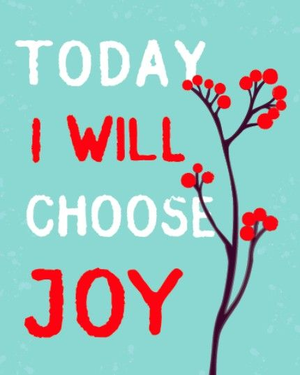 always choose joy. ; )