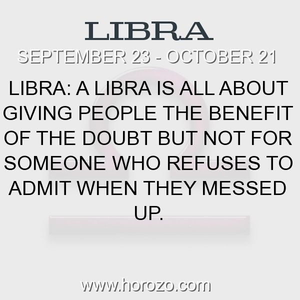 Daily horoscopes presents a fact about Libra: Libra: A Libra is all about giving people the benefit of the doubt but not for someone who refuses to admit when they messed up.