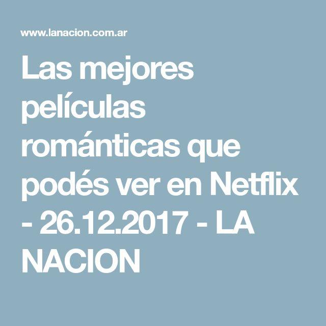 Las mejores películas románticas que podés ver en Netflix - 26.12.2017 - LA NACION