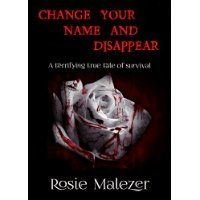 """#Book Review of #ChangeYourNameandDisappear from #ReadersFavorite  Reviewed by Viga Boland for Readers' Favorite    It's not every day that I read a book and come away impressed, not just by the writer and the writing, but by the person behind the events, in this case, Rosie Malezer. """"Change Your Name and Disappear"""" was the advice Rosie was given after she had been threatened with death by her fiance, a violent, somewhat deranged, and utterly controlling man who nearly killed her during one…"""