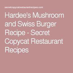 Hardee's Mushroom and Swiss Burger Recipe - Secret Copycat Restaurant Recipes