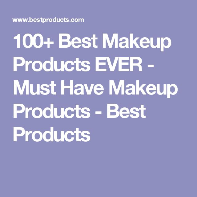 100+ Best Makeup Products EVER - Must Have Makeup Products - Best Products