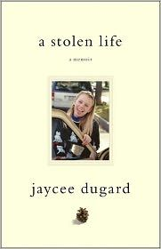 Jaycee Dugard ~ a stolen life. Thinking about reading but don't know if my heart can take it. Effing sicko!