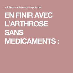 EN FINIR AVEC L'ARTHROSE SANS MEDICAMENTS :